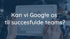 Google succesfulde high performance team